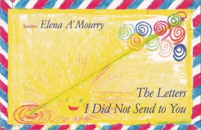 THE LETTERS I DID NOT SEND TO YOU - ELENA A' MOURRY
