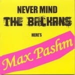 MAX PASHM - NEVER MIND THE BALKANS, HERE'S MAX PASHM - CD, МЕСЕЧИНА МЮЗИК
